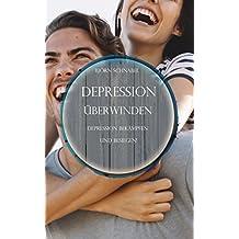 Depressionen überwinden: Depression bekämpfen und besiegen!