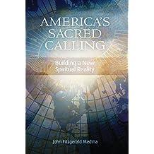 America's Sacred Calling: Building a New Spiritual Reality