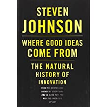 Where Good Ideas Come From: The Natural History of Innovation-