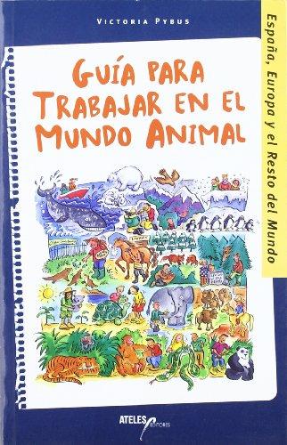 Guia Para Trabajar En El Mundo Animal por Victoria Pybus