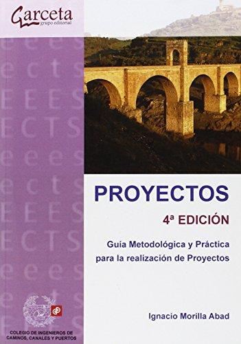 Proyectos 4ª Edición. Guía Metodológica y práctica para la realización de proyectos (Texto (garceta)) por Ignacio Morilla Abad