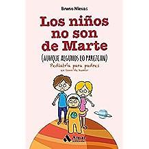 Los niños no son de Marte (aunque algunos lo parezcan): Pediatría para padres en tono de humor