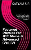 Factored Physics for JEE Mains & Advanced (Vol. IV): An Ultimate Practice Book for JEE Mains and Advanced for CLASS 11 (English Edition)