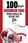 100 Things Wisconsin Fans Should Know...
