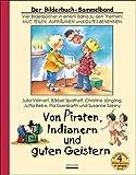 Von Piraten, Indianern und guten Geistern: Vier Bilderbücher in einem Sammelband zu den Themen: Mut, Teilen, Aufräumen und Gutes Benehmen - Julia Volmert