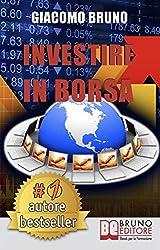 Investire in Borsa. Segreti e Investimenti per Guadagnare Denaro con il Trading Online. (Ebook italiano - Anteprima Gratis): Segreti e Investimenti per Guadagnare Denaro con il Trading Online