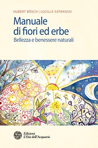 Manuale di fiori ed erbe: Bellezza e benessere