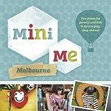 Mini Me Melbourne by Hardie Grant Books (2014-04-28)