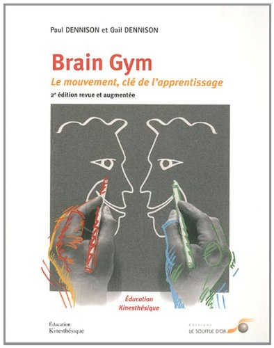 Brain Gym : Le mouvement : clé de l'apprentissage par Gail Dennison