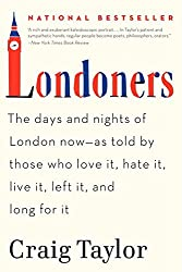 Londoners: The Days and Nights of London Now--As Told by Those Who Love It, Hate It, Live It, Left It, and Long for It by Craig Taylor (2013-02-05)