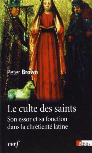 Le Culte des Saints. Son essor et sa fonction dans la chrétienté latine