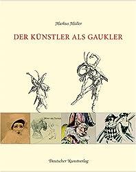 Der Künstler als Gaukler: Masken und Maskeraden des Künstlertums im 19. und 20. Jahrhundert. Katalog zur Ausstellung des Graphikmuseums Pablo Picasso Münster vom 14. September 2006 bis 7. Januar 2007