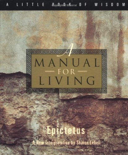 A Manual for Living (Little Book of Wisdom (Harper San Francisco)) by Epictetus 1st (first) Edition [Paperback(1994)]