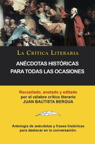 Anécdotas Históricas Para Todas Las Ocasiones, Colección La Crítica Literaria por el célebre crítico literario Juan Bautista Bergua, Ediciones Ibéricas