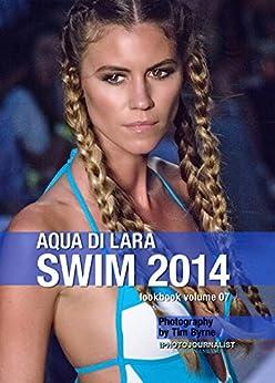 Aqua Di Lara Swim 2014 Lookbook Volume 07 (English Edition) par [Byrne, Timothy J]
