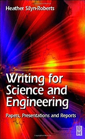 Writing for Science and Engineering: Papers, Presentations and Reports by Heather Silyn-Roberts (2000-10-11)