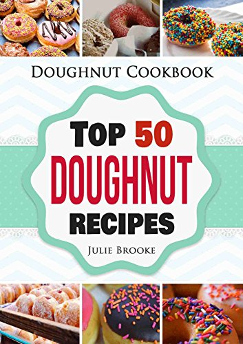 Doughnut Cookbook: Top 50 Doughnut Recipes