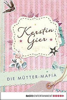 Die Mütter-Mafia: Roman von [Gier, Kerstin]