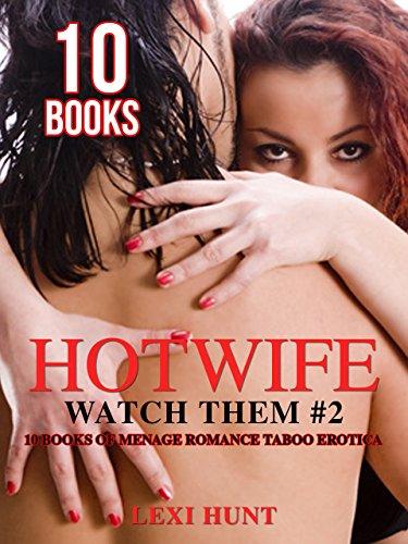 Hotwife: Watch Them #2: 10 BOOKS of Menage Romance Taboo Erotica
