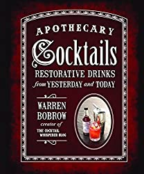 Apothecary Cocktails: Restorative Drinks from Yesterday and Today by Warren Bobrow (2013-10-01)