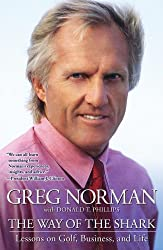 The Way of the Shark: Lessons on Golf, Business, and Life by Greg Norman (2007-10-16)