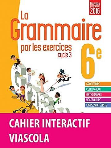 La grammaire par les exercices 6e - Cahier de l'élève + licence élève 1 an sur viascola - Nouveau programme 2016