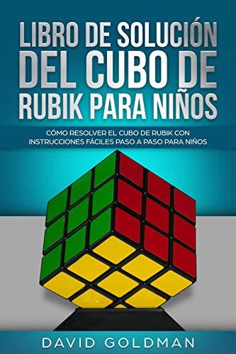 Libro de Solución del Cubo de Rubik para Niños: Cómo Resolver el Cubo de Rubik con Instrucciones Fáciles Paso a Paso para Niños (Español/Spanish Book) por David Goldman