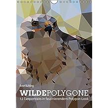 Wilde Polygone (Wandkalender 2018 DIN A4 hoch): 12 Tierportraits in faszinierendem Polygon-Look (Monatskalender, 14 Seiten ) (CALVENDO Tiere) [Kalender] [Apr 01, 2017] Bühling, René