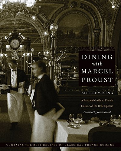 Dining with Marcel Proust: A Practical Guide to French Cuisine of the Belle Epoque (At Table) by Shirley King (2006-06-01)