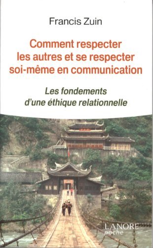 Comment respecter les autres et se respecter soi-mme en communication : Les fondements d'une thique relationnelle de Francis Zuin (3 mai 2010) Broch