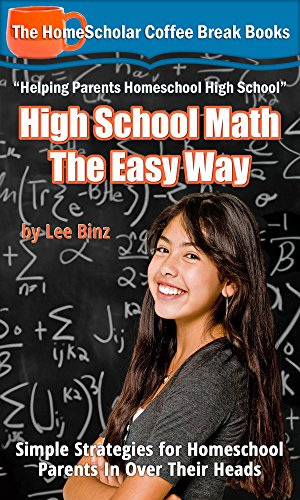 High School Math The Easy Way: Simple Strategies for Homeschool Parents In Over Their Heads (Coffee Break Books Book 30) (English Edition)