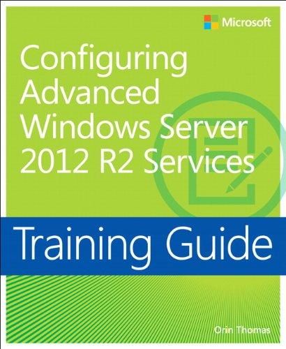 Configuring Advanced Windows Server (R) 2012 R2 Services: Training Guide (Mcse Windows Server 2012 R2)