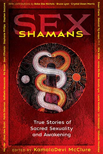 Sex Shamans: True Stories of Sacred Sexuality and Awakening (English Edition)