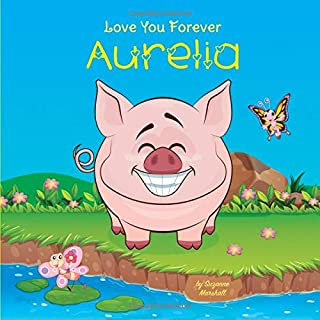 Love You Forever, Aurelia: Personalized Book, Personalized Love Book, Love You Forever Book (Personalized Baby Books, Personalized Books for Toddlers, Personalized Books for Kids)
