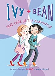 Ivy + Bean Take Care of the Babysitter by Annie Barrows (2011-08-06)