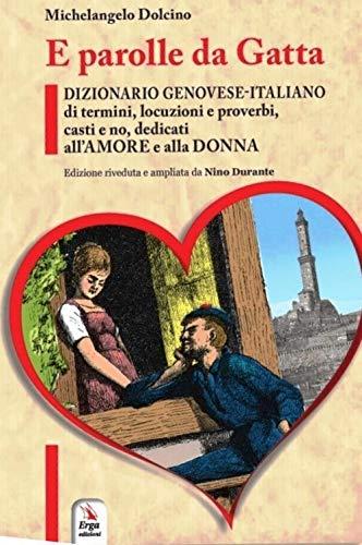 E parolle da gatta. Dizionario genovese-italiano di termini, locuzioni e proverbi, casti e no, dedicati all'amore e alla donna