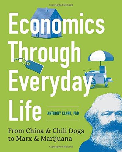 economics-through-everyday-life-from-china-and-chili-dogs-to-marx-and-marijuana