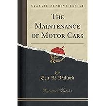 The Maintenance of Motor Cars (Classic Reprint)