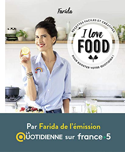 I love food - Recettes faciles et créatives pour booster votre quotidien par Farida