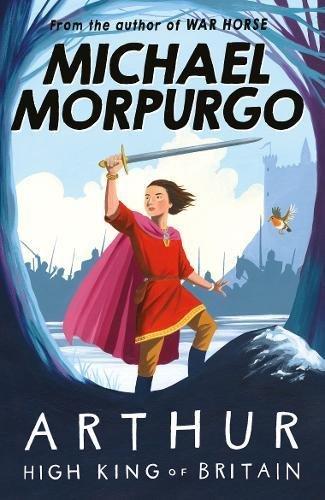 Arthur High King of Britain por Michael Morpurgo