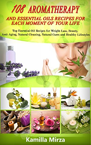 Momente Aromatherapie (108 Aromatherapy and Essential Oils Recipes for Each Moment of Your Life: Top Essential Oils Recipes for Weight Loss, Beauty,  Anti-Aging, Natural Cleaning, ... and Healthy Lifestyles (English Edition))