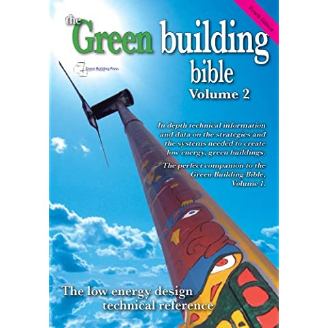Green Building Bible: In Depth Technical Information and Data on the Strategies and the Systems Needed to Create Low Energy, Green Buildings: v. 2: In ... to Create Low Energy, Green Buildings: 2