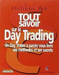 Tout savoir sur le Day Trading : Un Day Trader à succès vous livre ses méthodes et ses secrets
