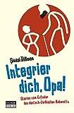 Integrier dich, Opa!: Stories vom Erfinder des deutsch-türkischen Kabaretts