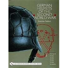 German Helmets of the Second World War: Volume One: M1916/18, M1932, M1935, M1940, M1942, M1942/45 (Schiffer Military History)