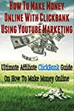How To Make Money Online With ClickBank Using YouTube Marketing: Ultimate Affiliate ClickBank Marketing Guide On How To Make Money (YouTube Videos, YouTube ... Marketing, Affiliate) (English Edition)