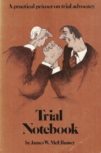 Trial notebook : a practical primer on trial advocacy by James W. McElhaney (January 01,1981)