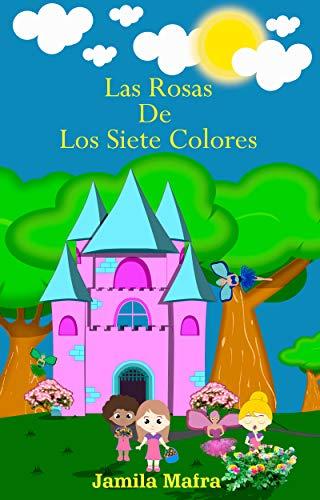 Las Rosas de Los Siete Colores por Jamila  Mafra