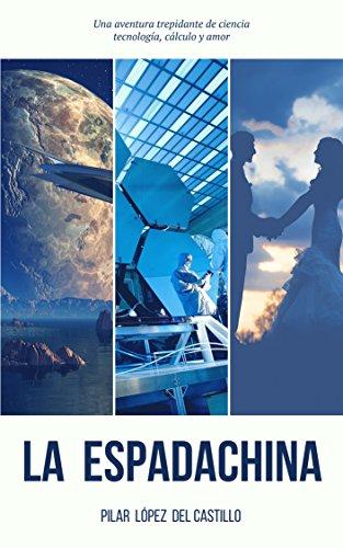 La Espadachina: Una historia trepidante de ciencia, tecnología, cálculo y amor. (Spanish Edition)