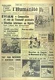 HUMANITE (L') [No 5453] du 10/03/1962 - FUSILLADES ULTRAS A ORAN - 16 ALGERIENS TUES - EVIAN - COMPOSITION ET ROLE DE L'EXECUTIF PROVISOIRE - SITUAITON INTERIERE EN ALGERIE - ALGER CASERNE D'ORLEANS - LE CONTINGENT MANIFESTE CONTRE L'O.A.S. - SPORTS - LE PARIS-NICE AVEC POULIDOR ET GRACZYK - PATRICK ALLARD - 15 ANS DE RECLUSION - TOUT POUR PRESERVER ET RENFORCER L'UNION PAR FRACHON